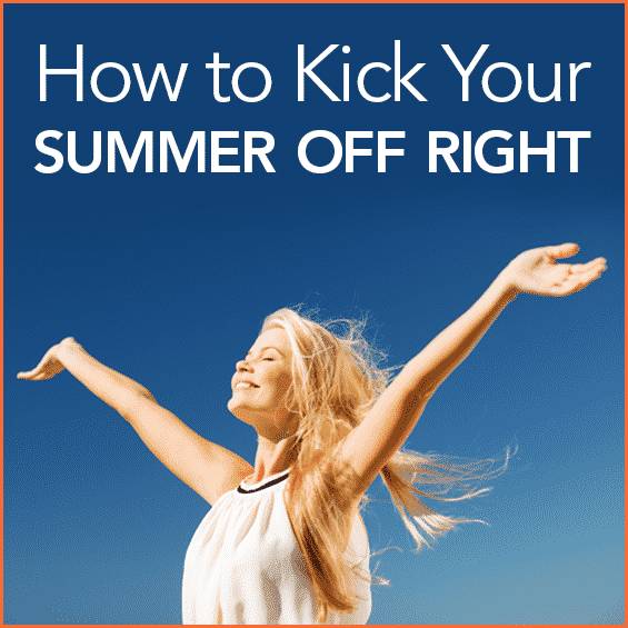 "A blonde woman smiling with her arms up in the air enjoying the sun with the words ""How to Kick Your Summer Off Right"""
