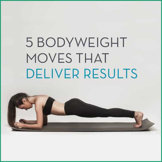 No equipment? No problem. We'll show you 5 powerful bodyweight moves that deliver great results.