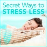The Secret Ways to Stress Less