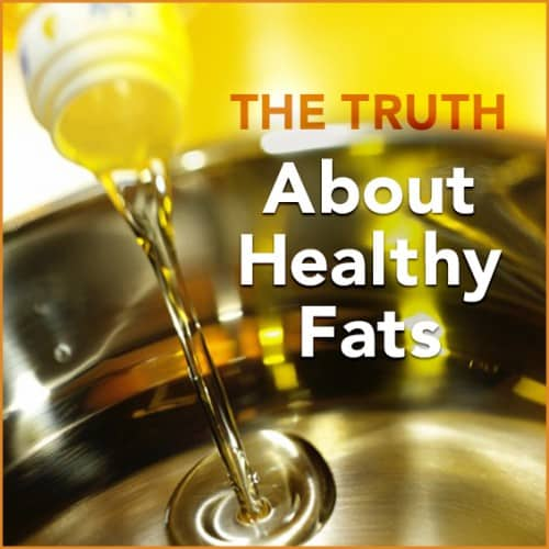 "Oil pouring into a pan with the words ""The Truth About Healthy Fats"" above it."