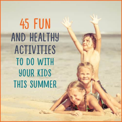"Kids on the beach with text: ""45 Fun and Healthy Activities To Do With Your Kids This Summer"""