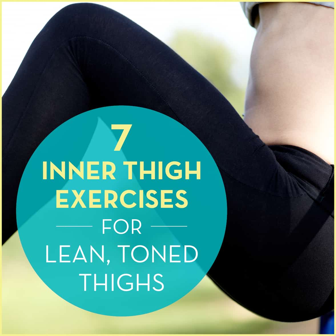 "Close-up of woman's thighs in leggings with text ""7 Inner Thigh Exercises For Lean, Toned Thighs"""