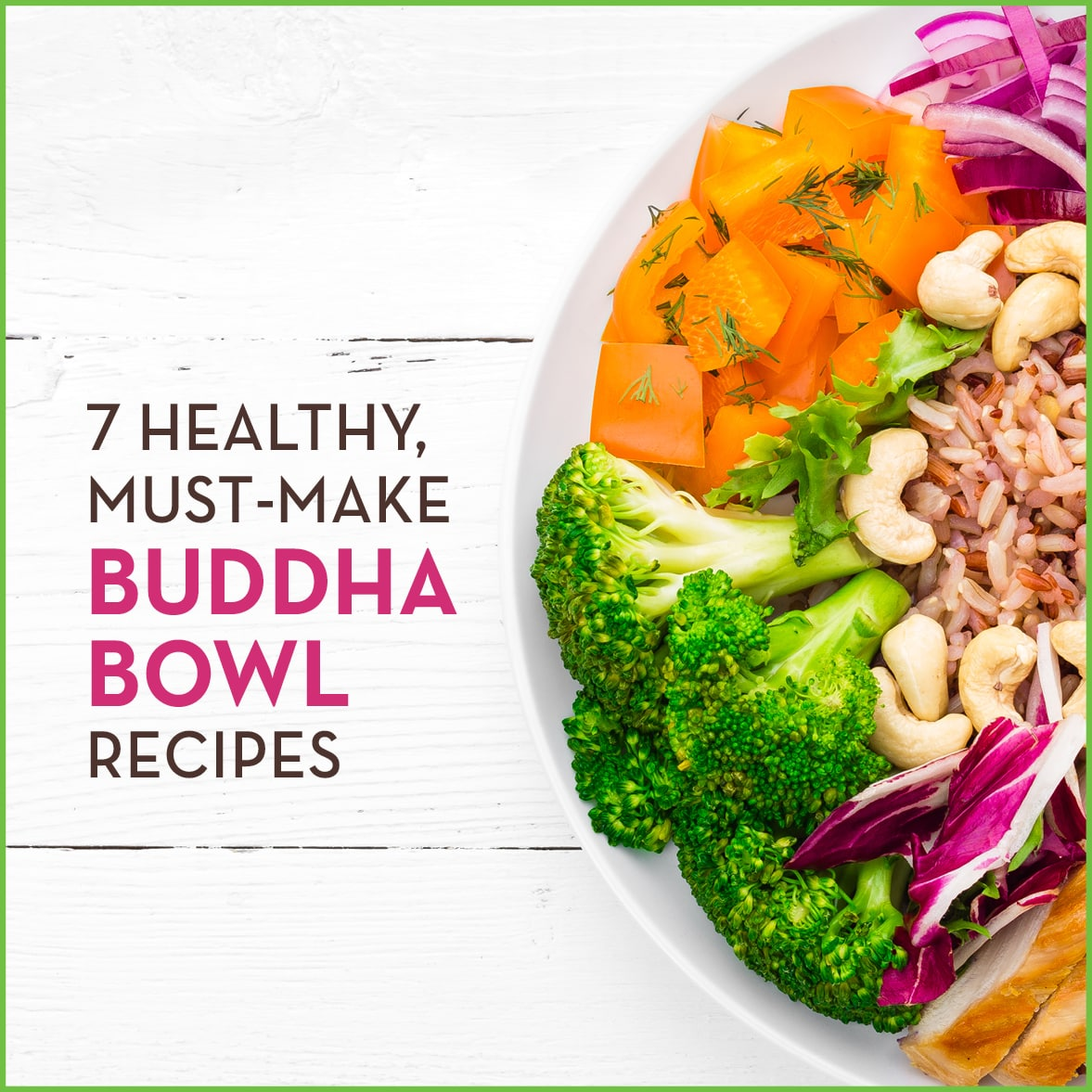 "Bowl of veggies and grains with text ""7 Healthy, Must-Have Buddha Bowl Recipes"""
