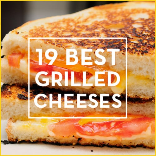 Meet the 19 best grilled cheeses that bring the classic to a whole new level.