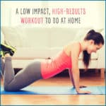 A Low Impact, High-Results Workout To Do At Home