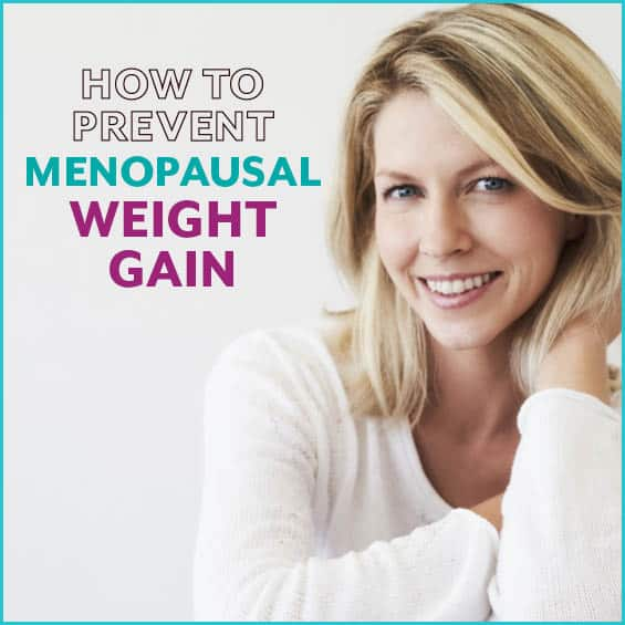 Learn what causes menopausal weight gain and how to prevent is.