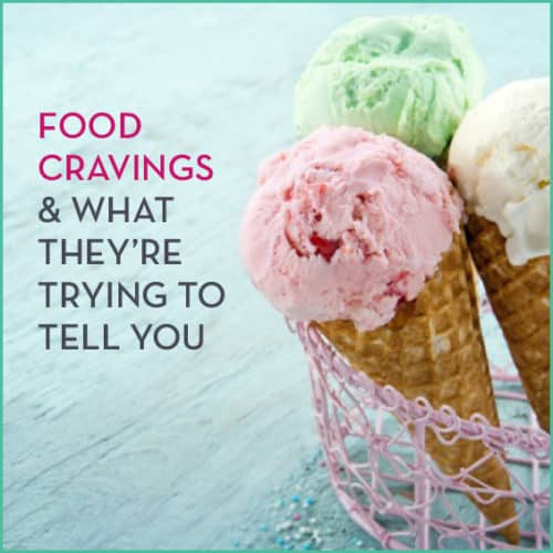 Experiencing food cravings? Here's what your body may be trying to tell you.