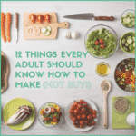 12 Things Every Adult Should Know How to Make (NOT Buy!)