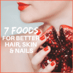 7 Foods For Better Hair, Skin, & Nails