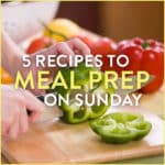 5 Recipes To Meal Prep on Sunday