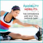 Flexibility vs Mobility: The Difference and Why You Should Care